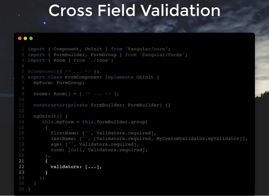 Cross Field Validation import { Component, OnIn...