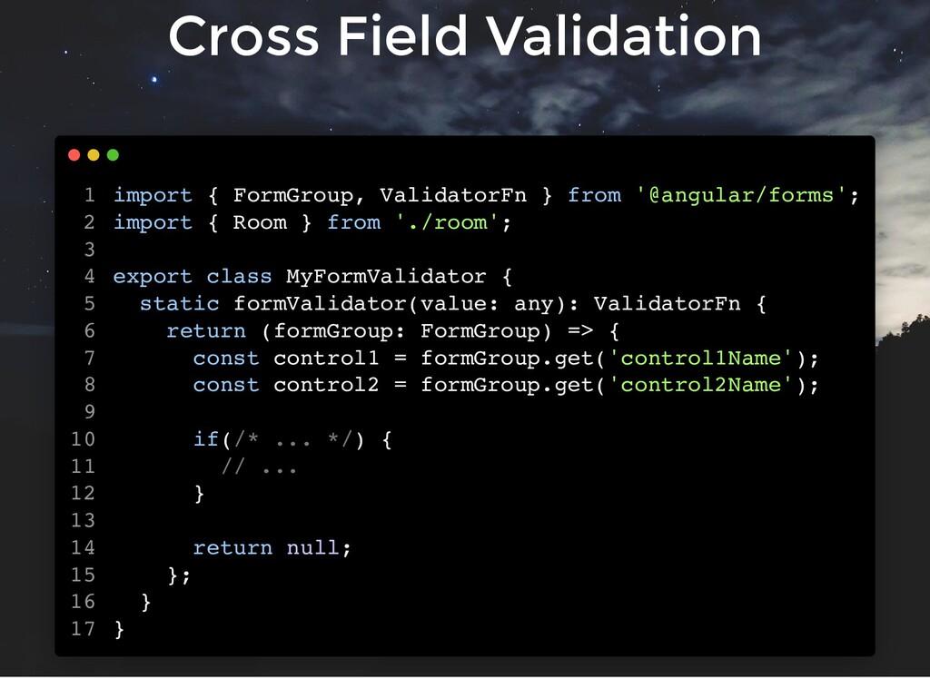 Cross Field Validation import { FormGroup, Vali...