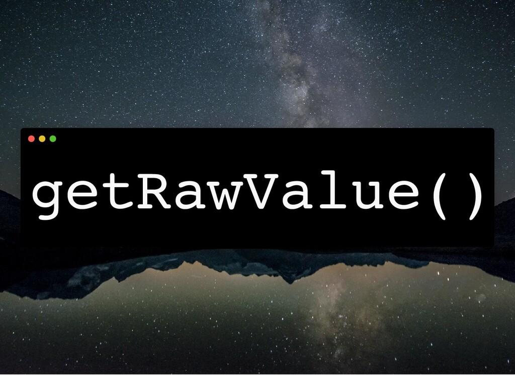 getRawValue()