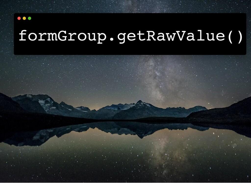 formGroup.getRawValue()