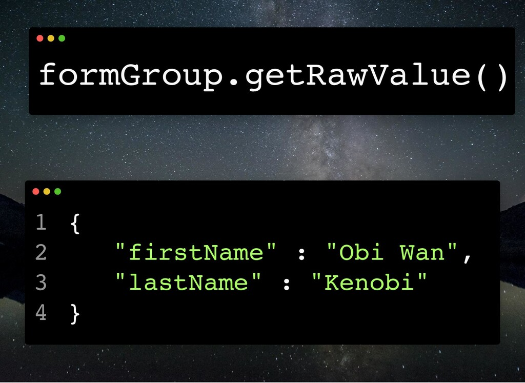 "formGroup.getRawValue() { ""firstName"" : ""Obi Wa..."