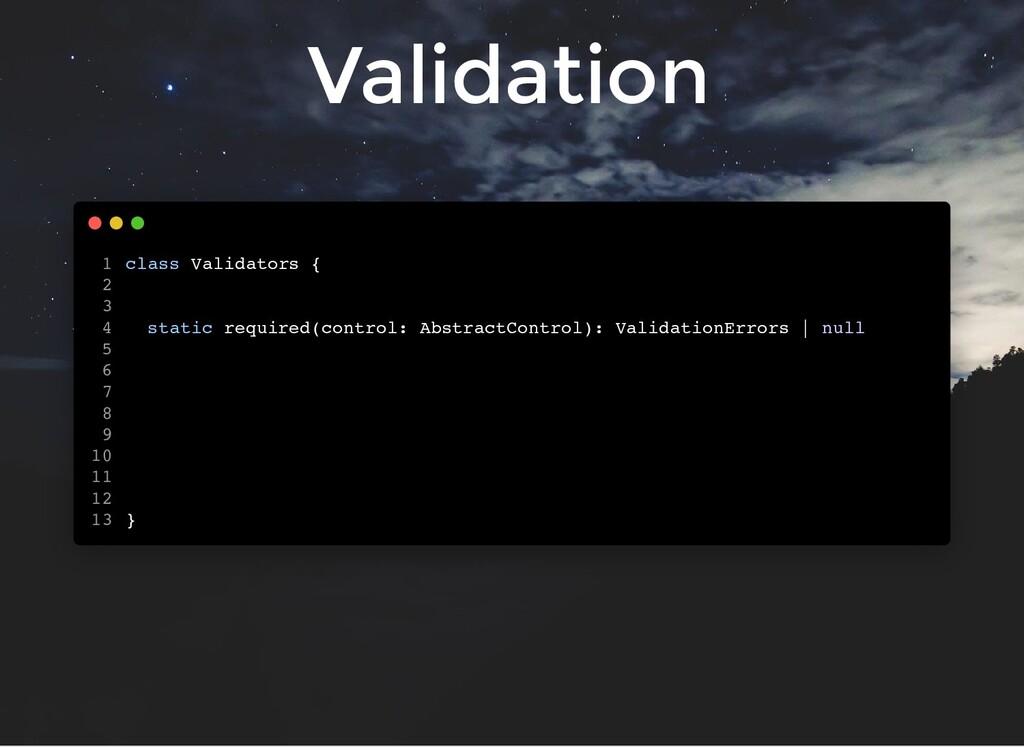 Validation class Validators { static required(c...
