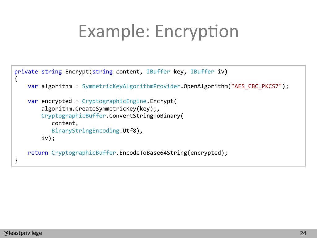 24  @leastprivilege  Example: Encryp9o...