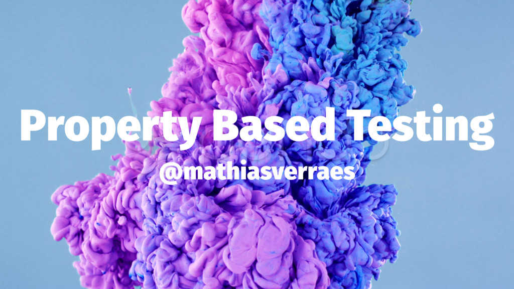 Property Based Testing @mathiasverraes
