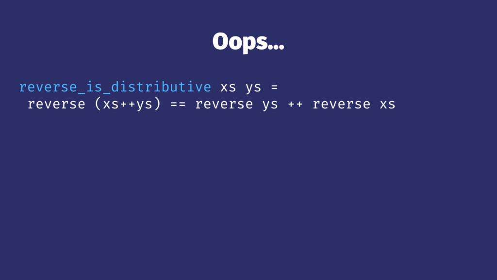Oops... reverse_is_distributive xs ys = reverse...