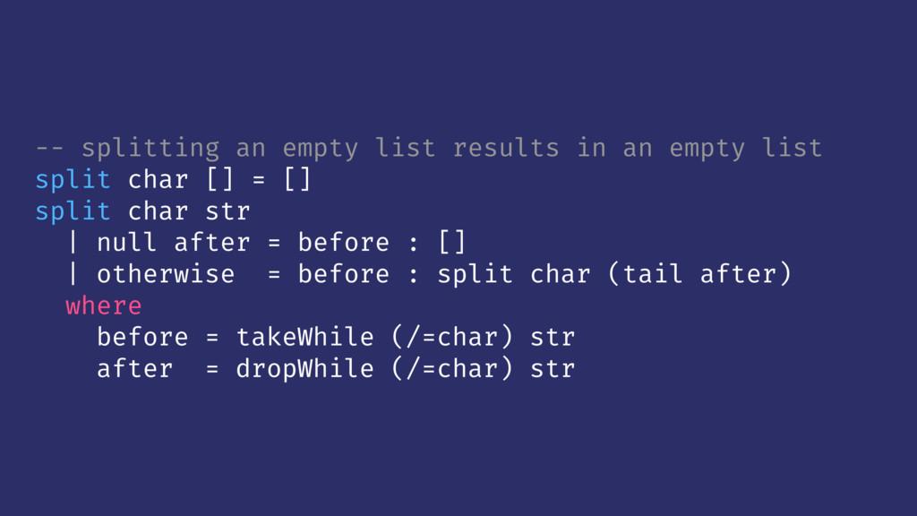 -- splitting an empty list results in an empty ...