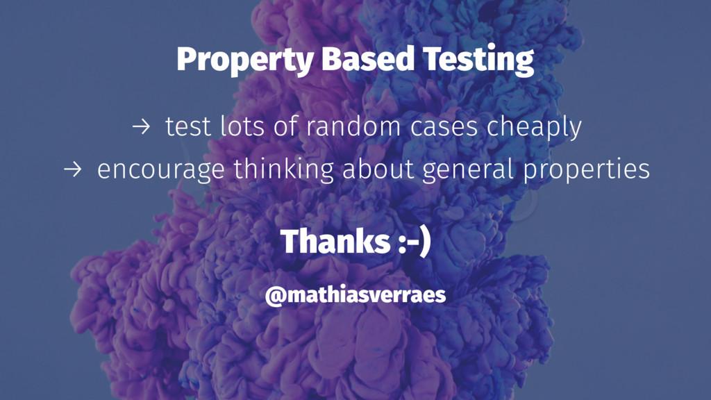 Property Based Testing → test lots of random ca...