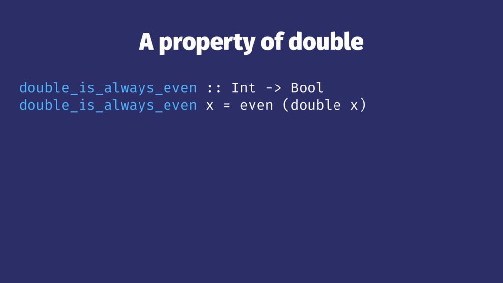 A property of double double_is_always_even :: I...