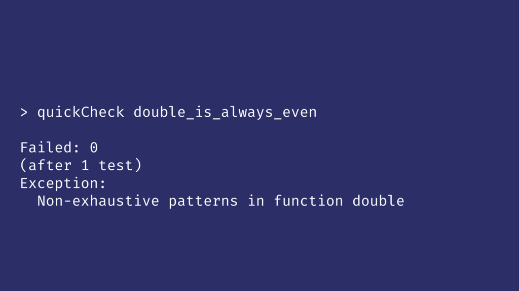 > quickCheck double_is_always_even Failed: 0 (a...