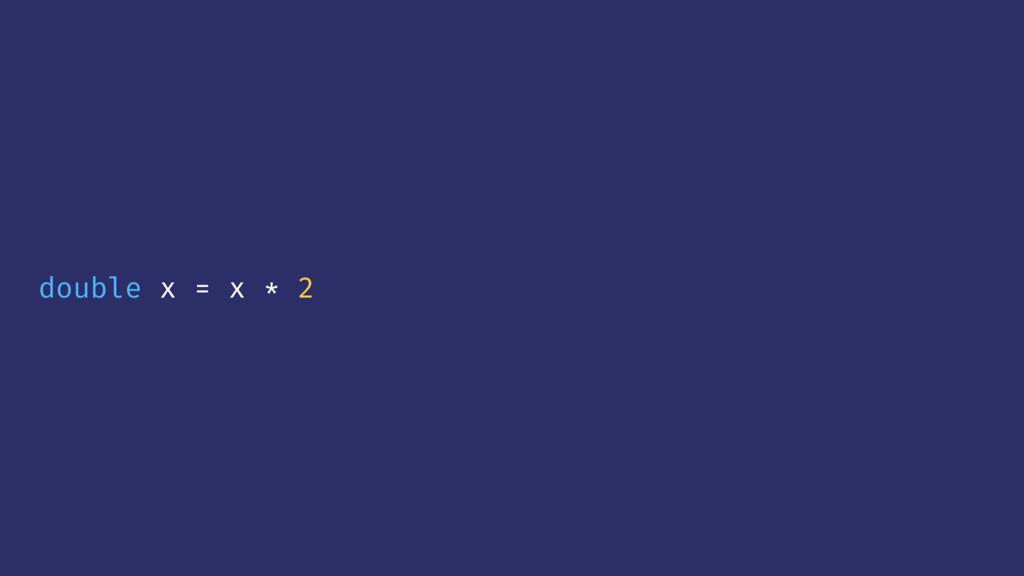 double x = x * 2