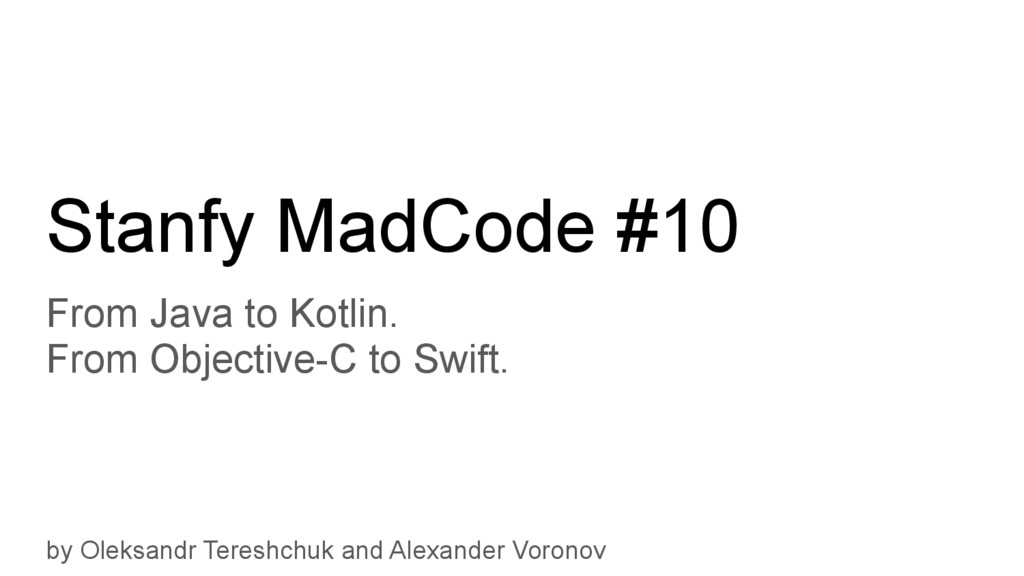 Stanfy MadCode #10 From Java to Kotlin. From Ob...