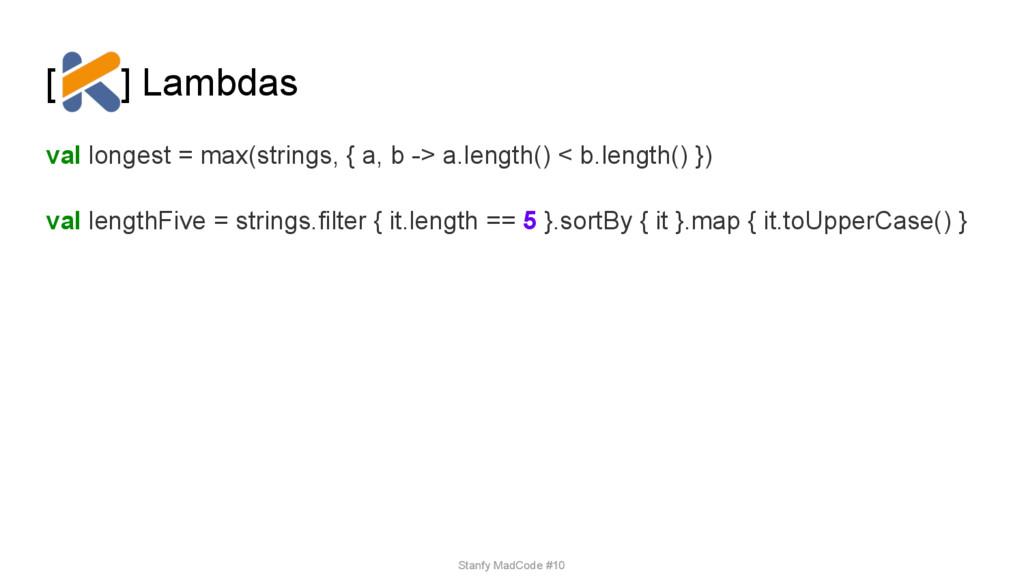 [ ] Lambdas val longest = max(strings, { a, b -...