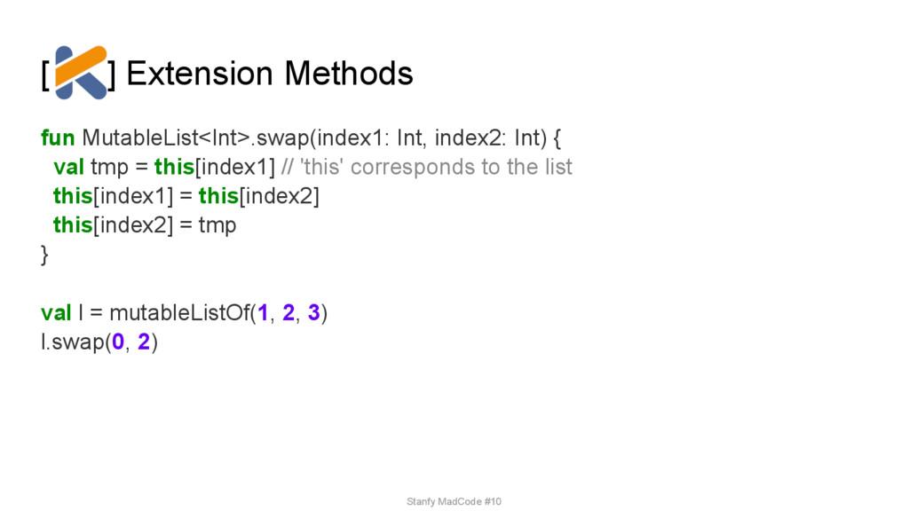 [ ] Extension Methods fun MutableList<Int>.swap...