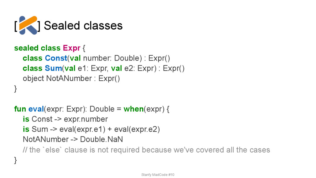 [ ] Sealed classes sealed class Expr { class C...