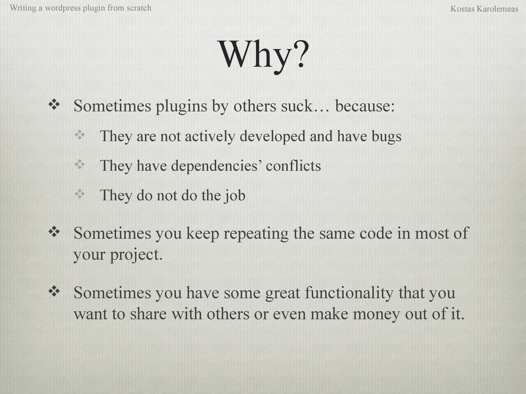 Why?  Sometimes plugins by others suck… becaus...