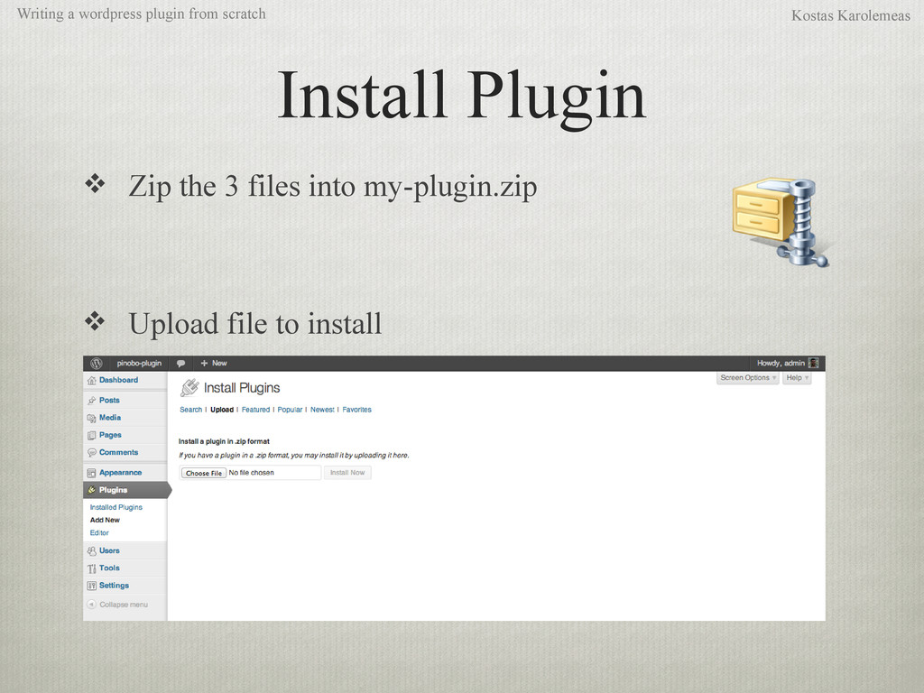Install Plugin  Zip the 3 files into my-plugin...