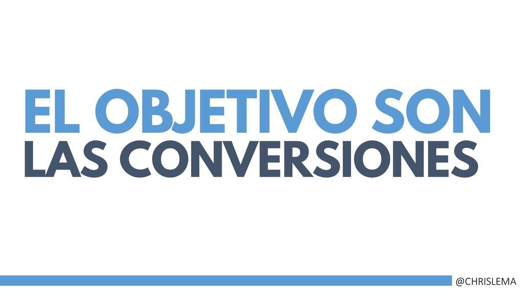 EL OBJETIVO SON LAS CONVERSIONES @CHRISLEMA