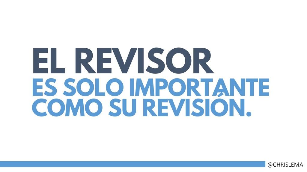 EL REVISOR ES SOLO IMPORTANTE COMO SU REVISIÓN....