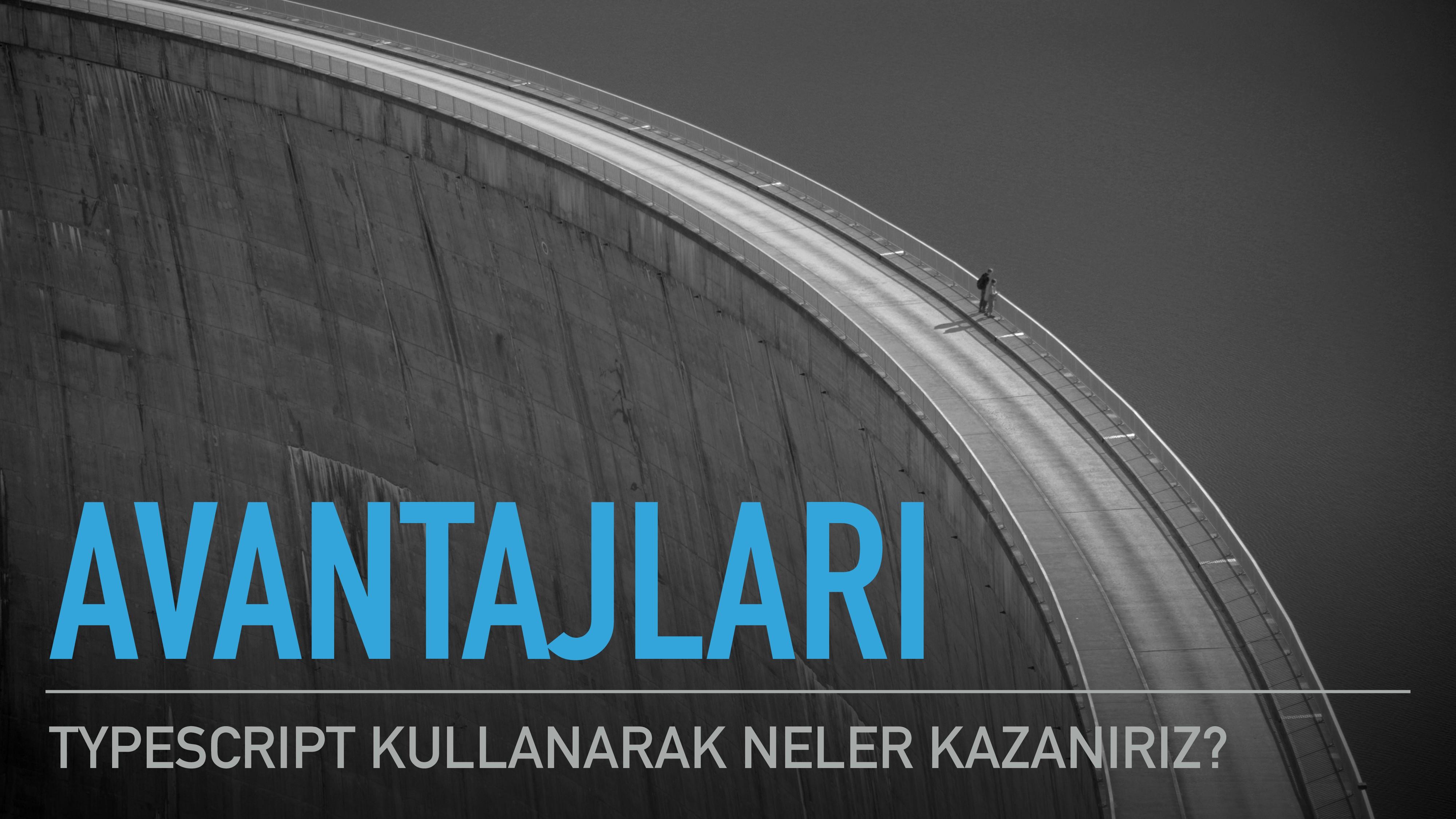 AVANTAJLARI TYPESCRIPT KULLANARAK NELER KAZANIR...