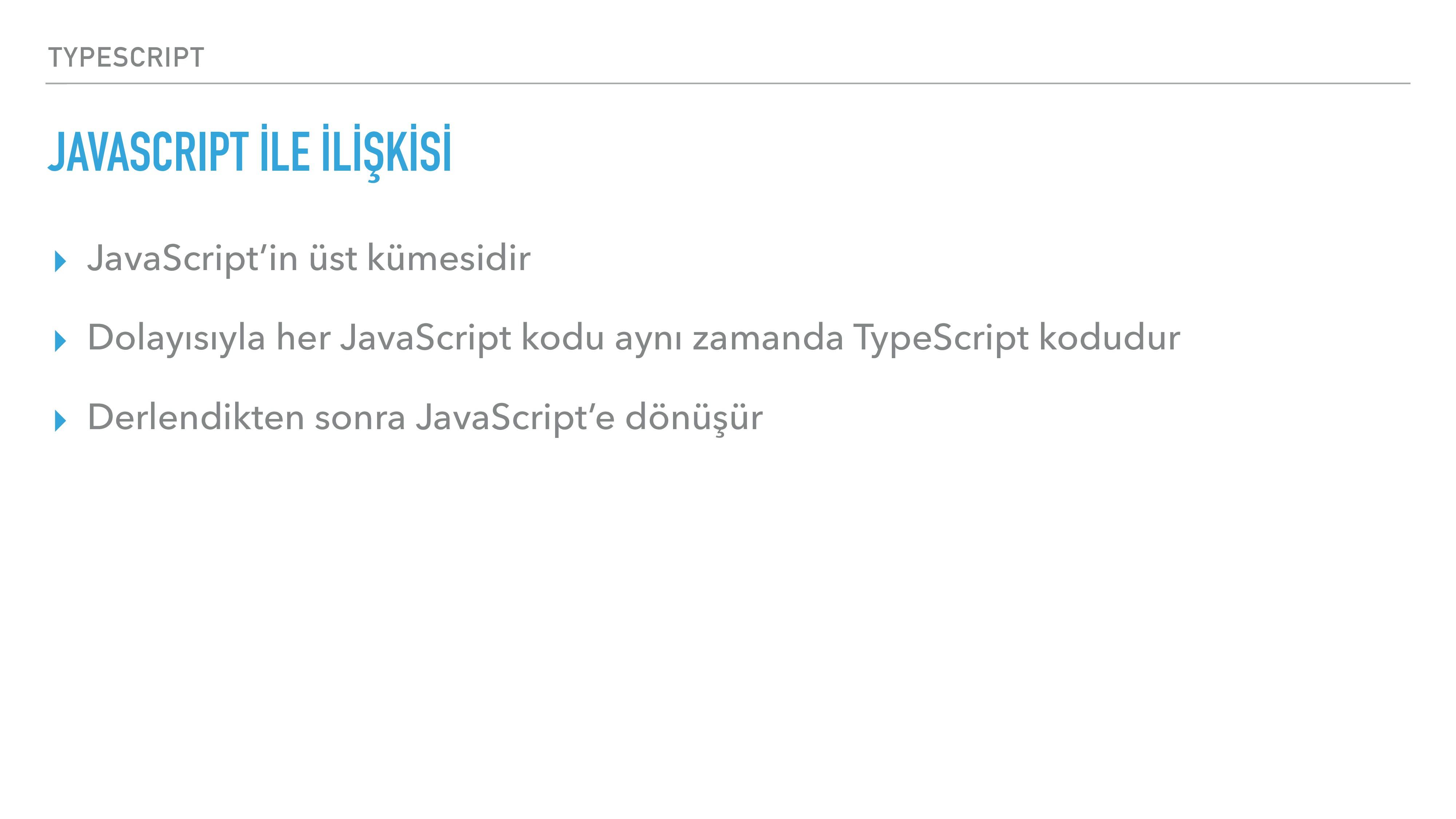 TYPESCRIPT JAVASCRIPT İLE İLİŞKİSİ ▸ JavaScript...