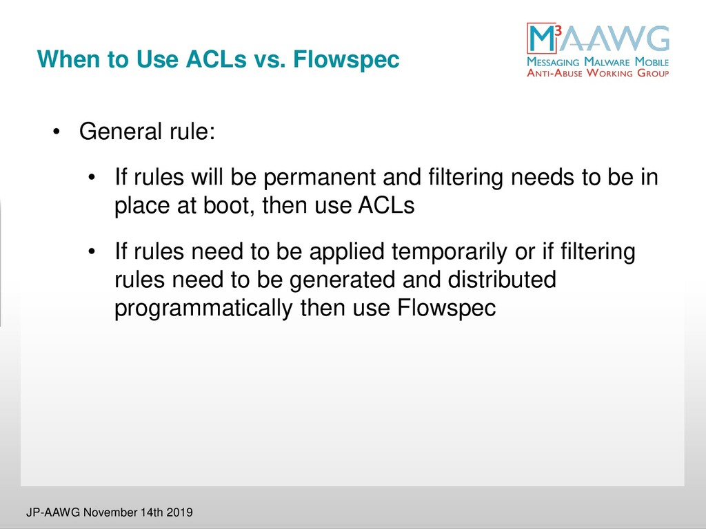 When to Use ACLs vs. Flowspec • General rule: •...