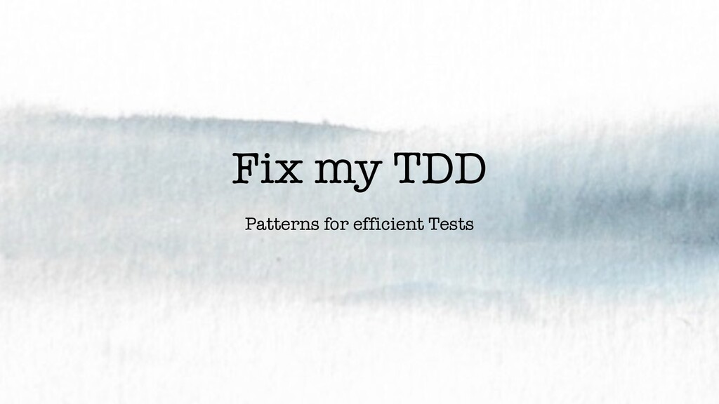 Fix my TDD Patterns for efficient Tests