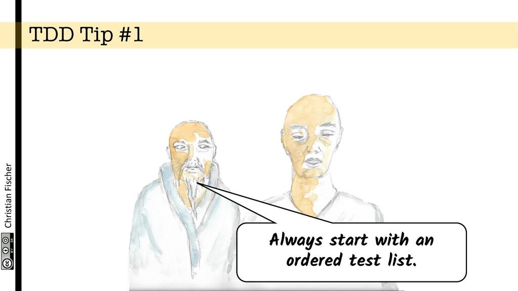Christian Fischer TDD Tip #1 Always start with ...