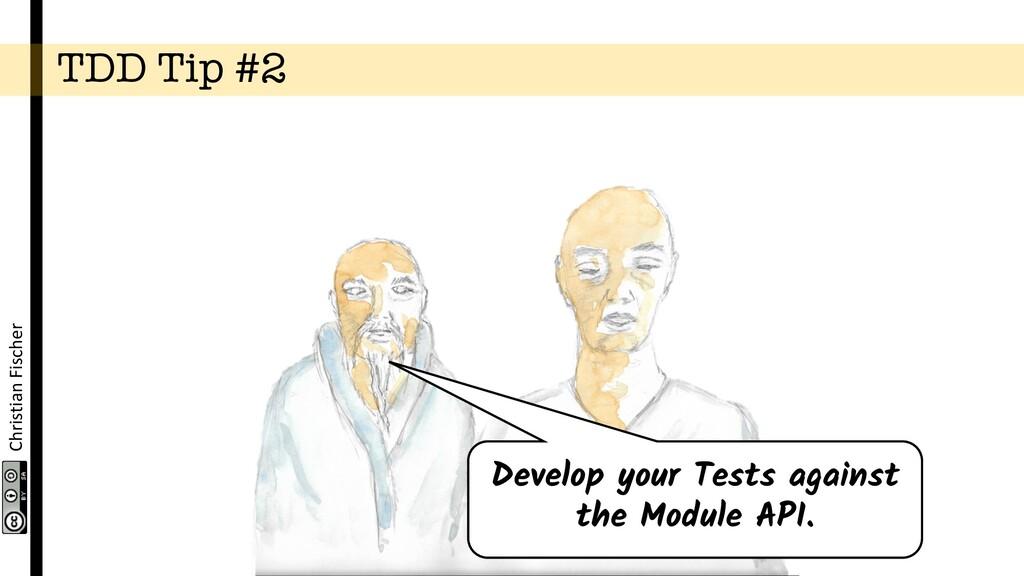 Christian Fischer TDD Tip #2 Develop your Tests...