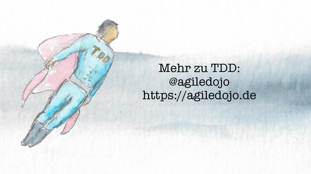 Mehr zu TDD: @agiledojo https://agiledojo.de