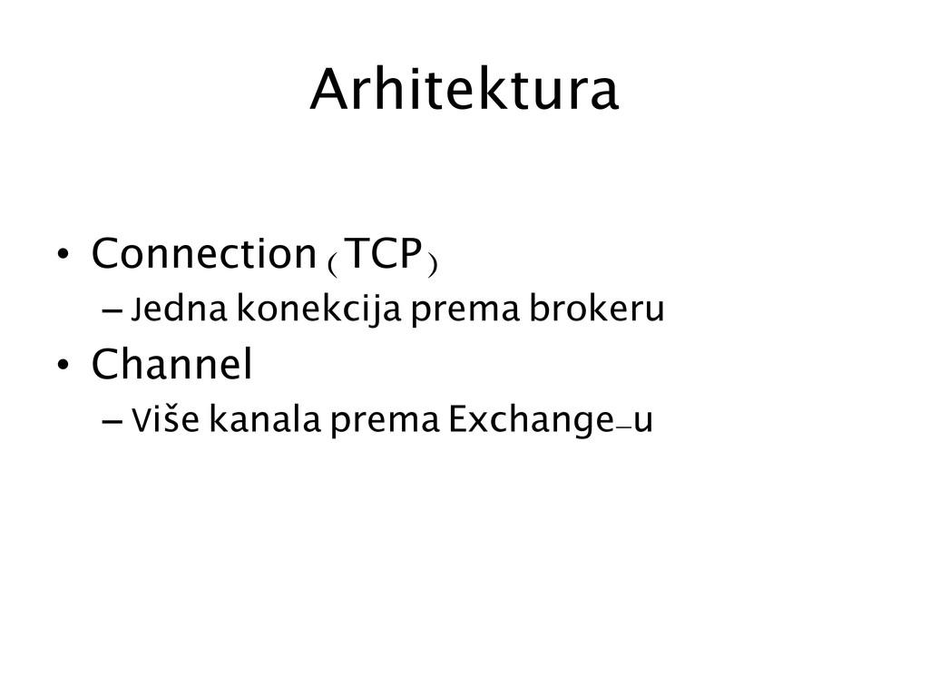 Arhitektura  • Connection (TCP) –Jedna k...
