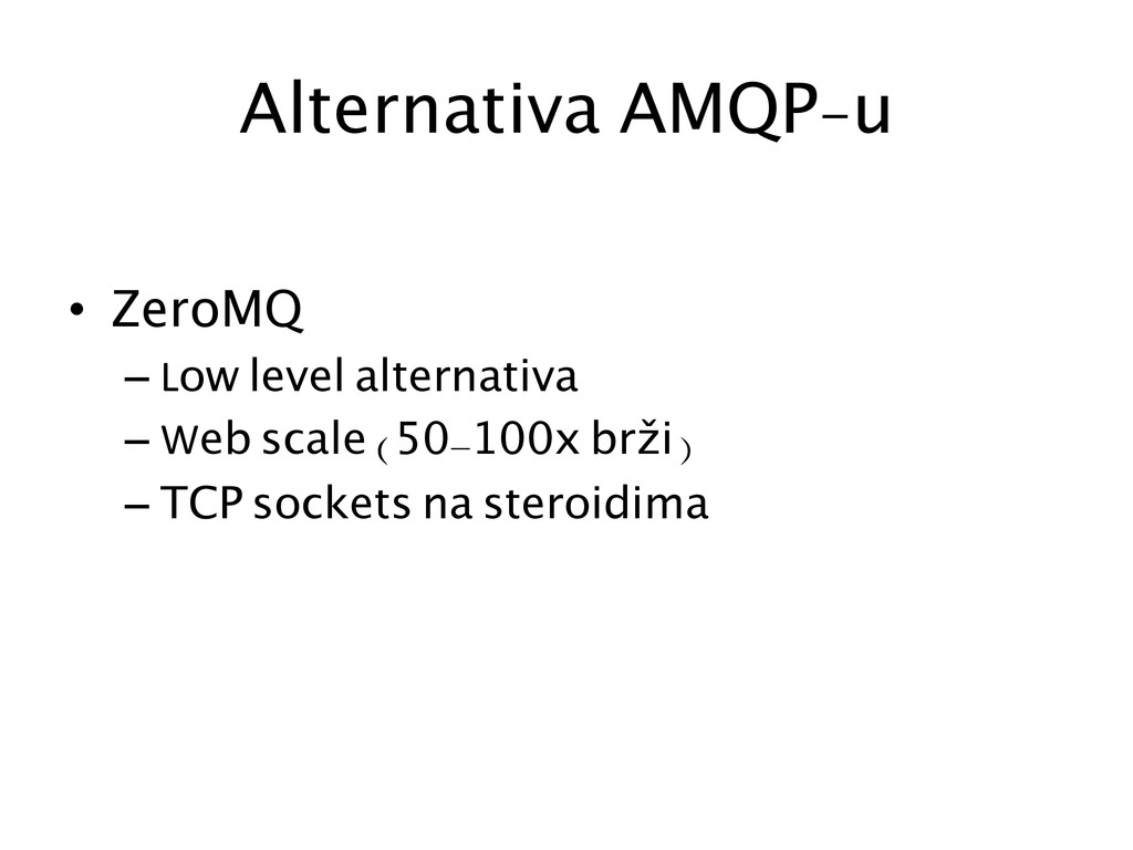Alternativa AMQP-u  • ZeroMQ –Low level ...