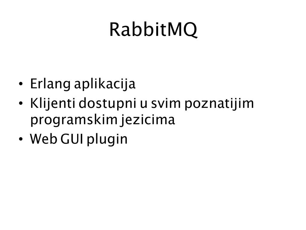 RabbitMQ  • Erlang aplikacija • Klijenti...