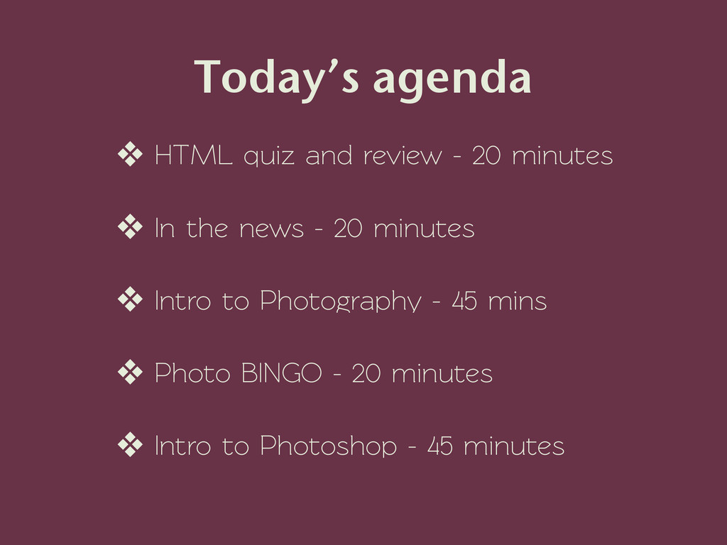 Today's agenda ❖ HTML quiz and review - 20 minu...