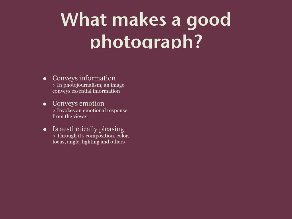 What makes a good photograph? • Conveys informa...
