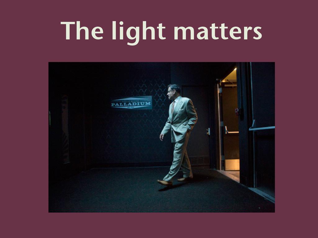 The light matters