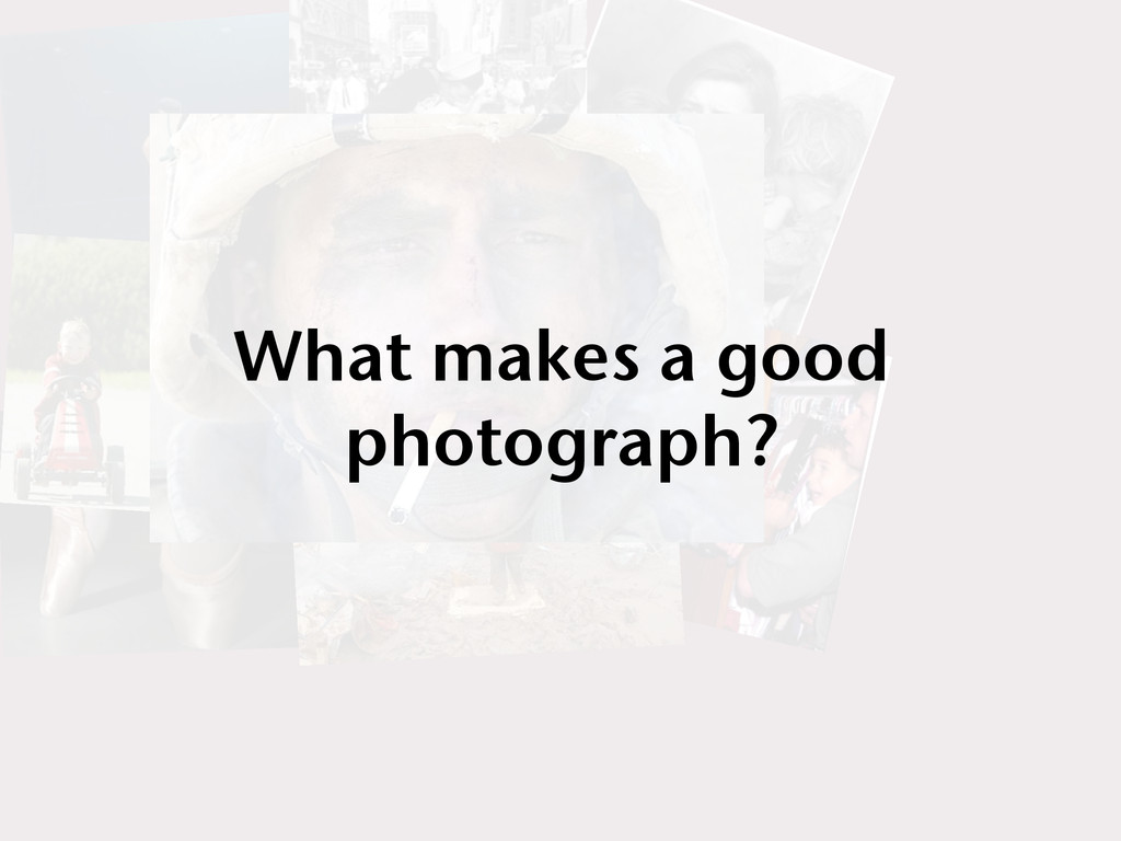 What makes a good photograph?