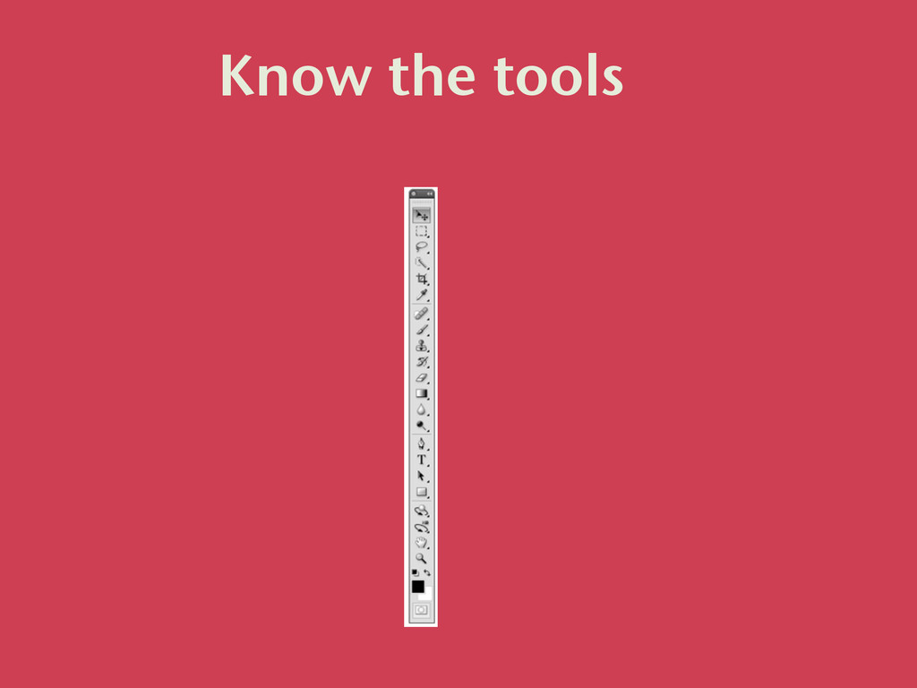 Know the tools