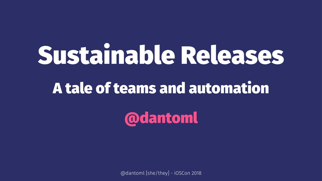 Sustainable Releases A tale of teams and automa...
