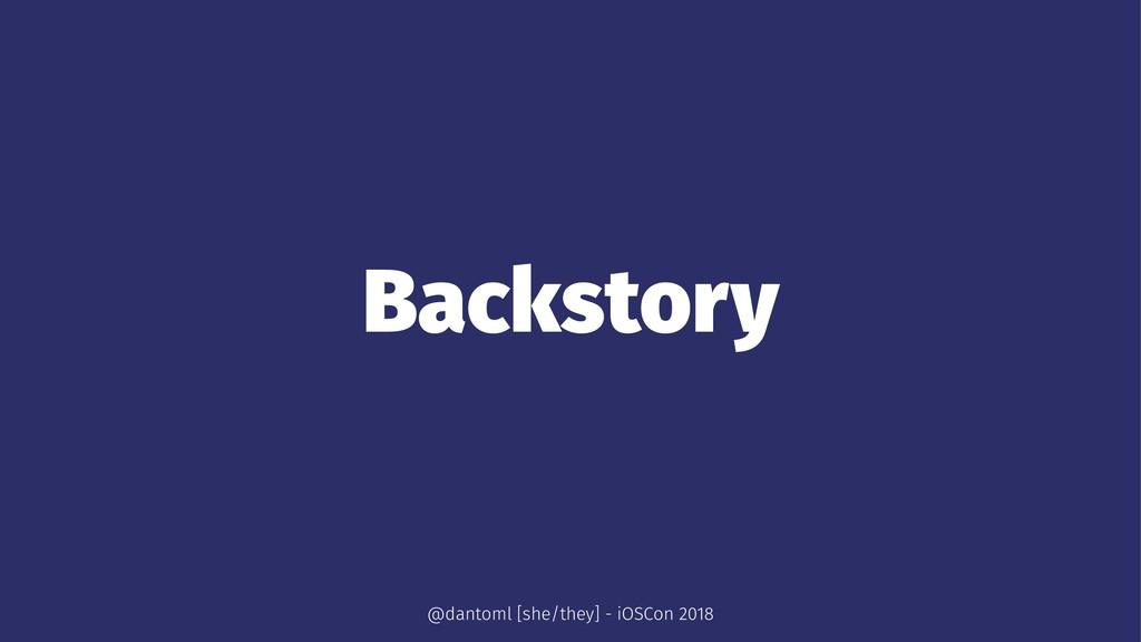 Backstory @dantoml [she/they] - iOSCon 2018