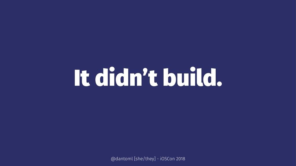 It didn't build. @dantoml [she/they] - iOSCon 2...