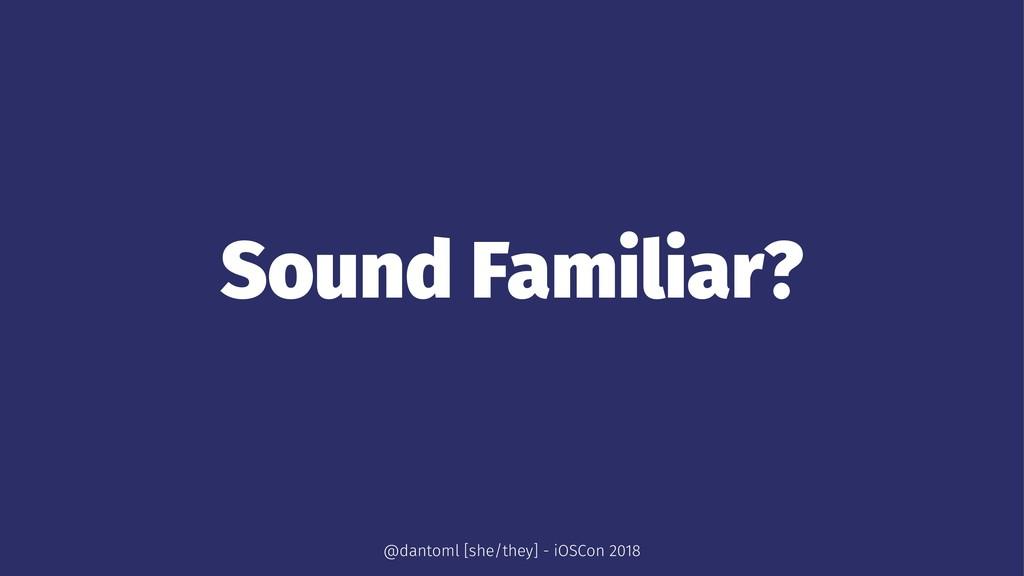 Sound Familiar? @dantoml [she/they] - iOSCon 20...