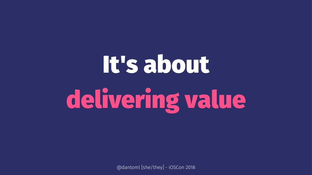 It's about delivering value @dantoml [she/they]...