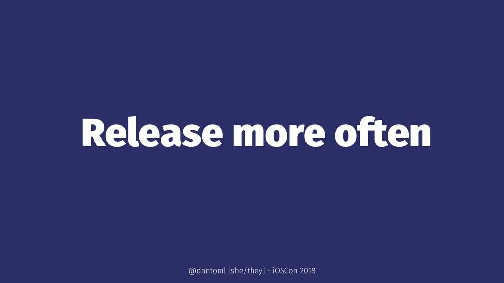 Release more often @dantoml [she/they] - iOSCon...