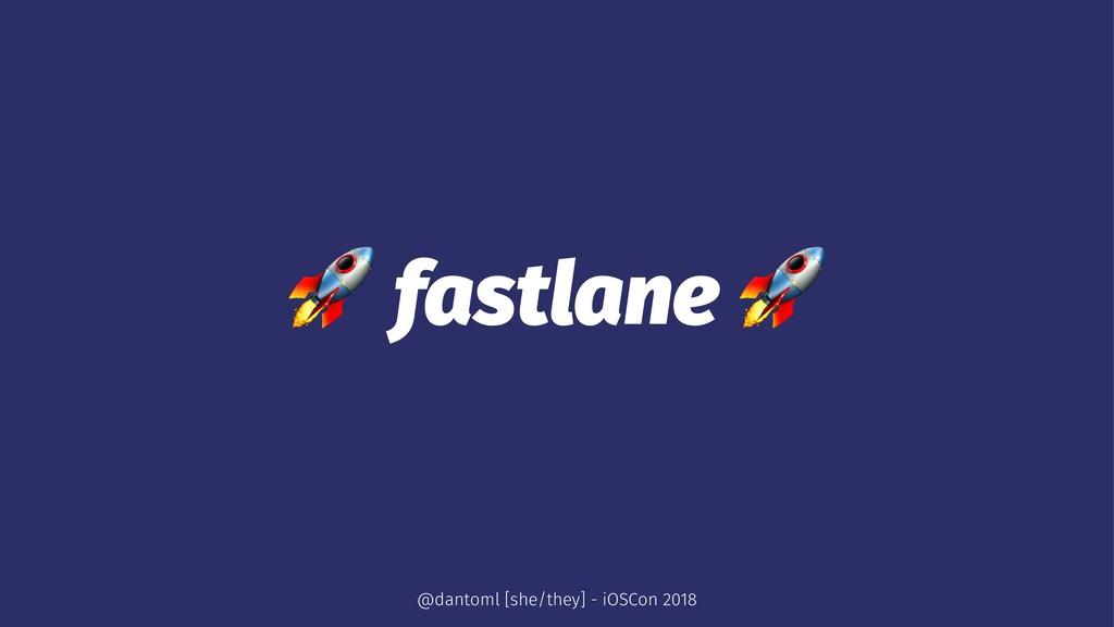 ! fastlane ! @dantoml [she/they] - iOSCon 2018