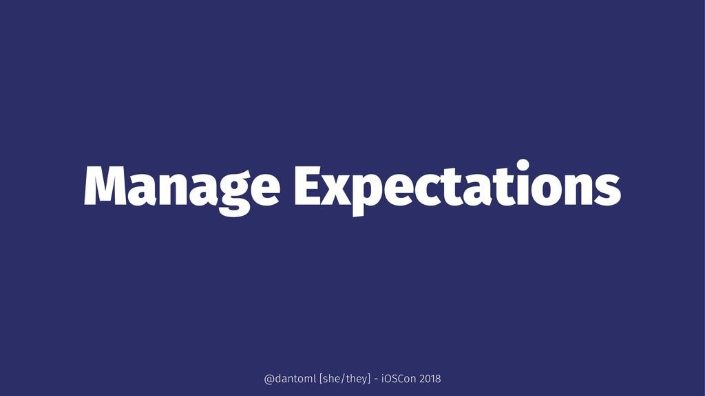Manage Expectations @dantoml [she/they] - iOSCo...