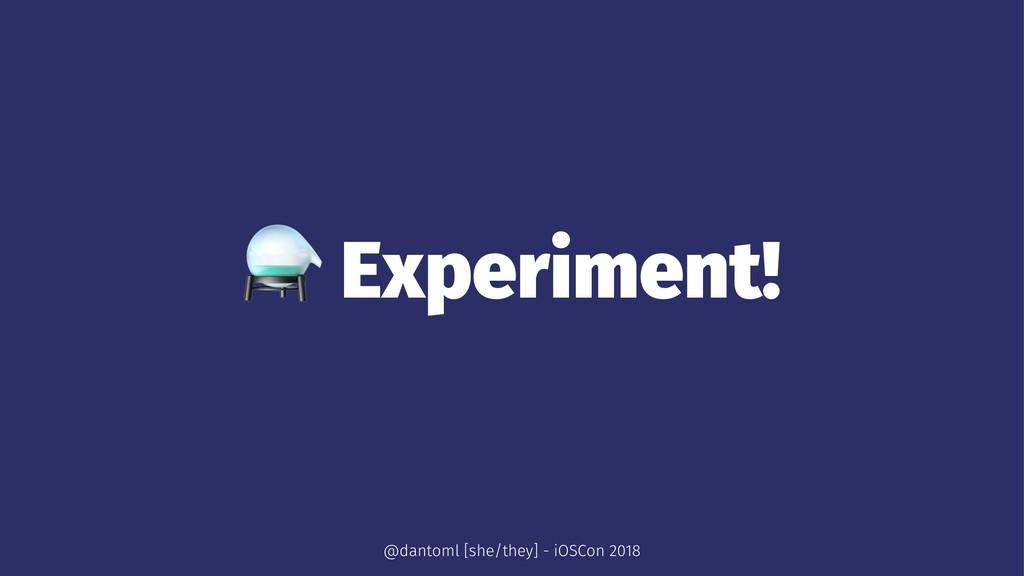 ⚗ Experiment! @dantoml [she/they] - iOSCon 2018