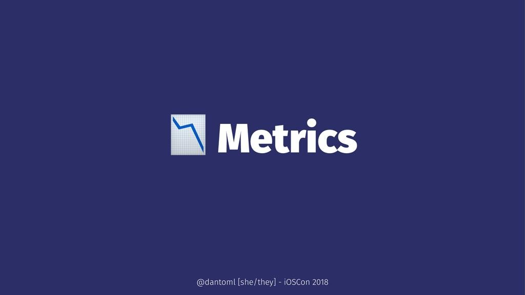 ! Metrics @dantoml [she/they] - iOSCon 2018