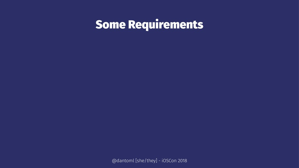 Some Requirements @dantoml [she/they] - iOSCon ...