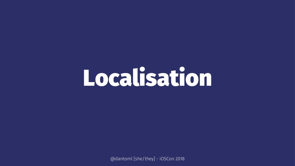 Localisation @dantoml [she/they] - iOSCon 2018