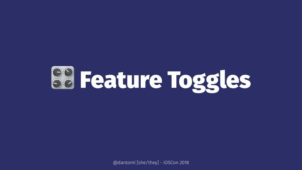 ! Feature Toggles @dantoml [she/they] - iOSCon ...